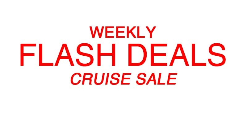 CRUISE FLASH SALE WEEKLY DEALS